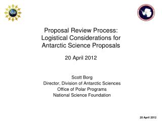 Proposal Review Process: Logistical Considerations for  Antarctic Science Proposals 20 April 2012