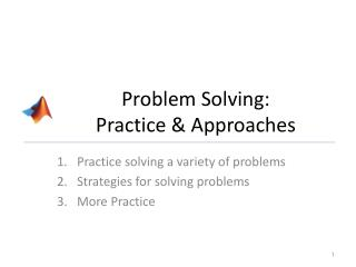 Problem Solving:  Practice & Approaches