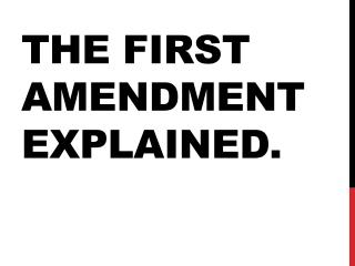THE FIRST AMENDMENT EXPLAINED.