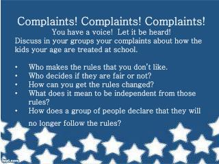 Complaints! Complaints! Complaints! You have a voice!  Let it be heard!