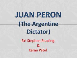 JUAN PERON  (The Argentine Dictator)
