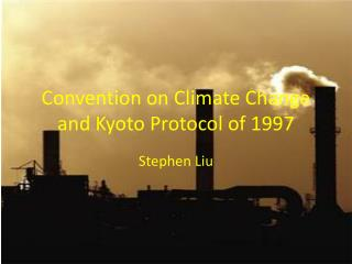 Convention on Climate Change and Kyoto Protocol of 1997