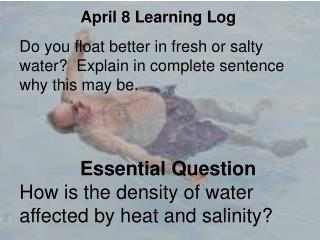Do you float better in fresh or salty water?  Explain  in complete sentence why  this may be.