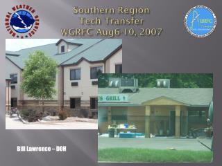 Southern Region  Tech Transfer WGRFC Aug6-10, 2007