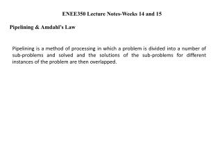 ENEE350 Lecture Notes-Weeks 14 and 15  Pipelining & Amdahl's Law