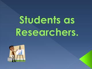 Students as Researchers.