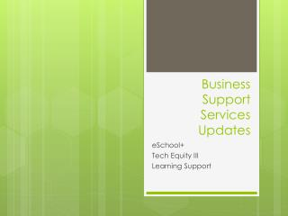 Business Support Services Updates
