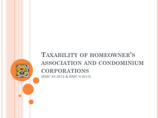 Taxability of homeowner�s association and condominium corporations (RMC 65-2012 & RMC 9-2013)