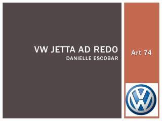 VW Jetta ad redo  Danielle  escobar