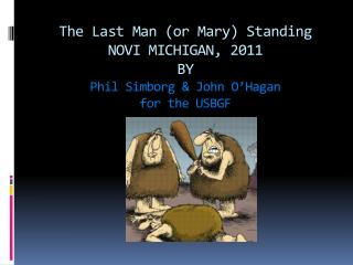 The Last Man (or Mary) Standing NOVI MICHIGAN, 2011 BY Phil Simborg &  John O'Hagan for  the USBGF