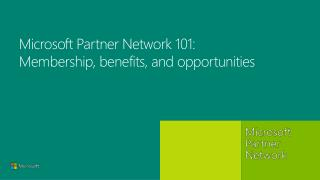 Microsoft Partner Network 101:  M embership, benefits, and opportunities