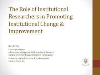 The Role of Institutional Researchers in Promoting Institutional Change & Improvement