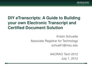Kristin Schuette  Associate Registrar for Technology schuett1@msu AACRAO Tech 2012
