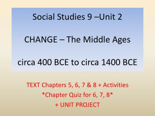 Social Studies 9 –Unit 2  CHANGE – The Middle Ages circa 400 BCE to circa 1400 BCE