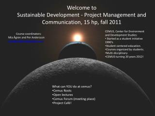 Welcome to Sustainable Development - Project Management and Communication, 15 hp, fall 2011