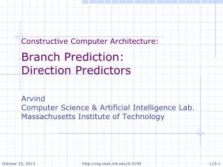 Constructive Computer Architecture: Branch Prediction: Direction Predictors Arvind