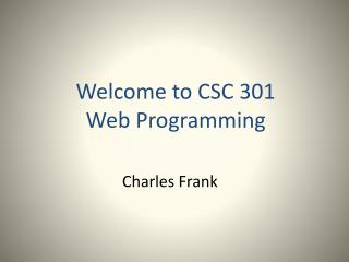 Welcome to CSC 301 Web Programming