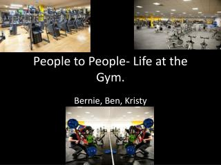 People to People- Life at the Gym.