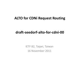 ALTO for  CDNi  Request Routing draft-seedorf-alto-for-cdni-00