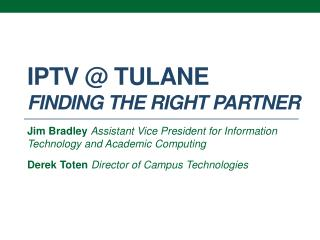 IPTV @ Tulane Finding the Right Partner