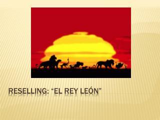 """Reselling : """"el rey león"""""""