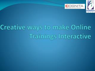 Creative ways to make Online Trainings Interactive