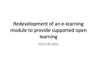 Redevelopment of an e-learning module to provide supported open learning