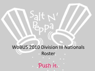WoBUS  2010 Division III Nationals Roster Push it.