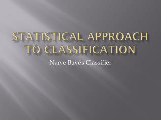 Statistical Approach to Classification
