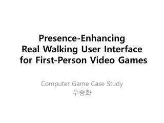 Presence-Enhancing Real Walking User  Interface  for First-Person Video Games