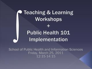 Teaching & Learning Workshops + Public Health 101 Implementation