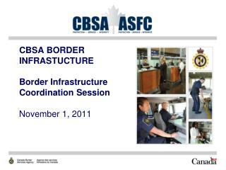 CBSA BORDER INFRASTUCTURE Border Infrastructure Coordination Session