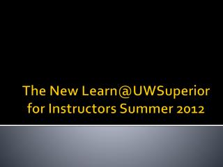 The New  Learn@UWSuperior for Instructors Summer 2012