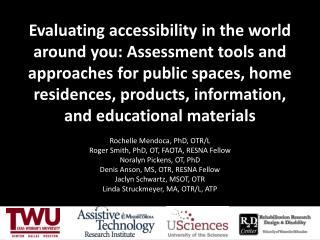 Rochelle  Mendoca , PhD, OTR/L Roger Smith, PhD, OT, FAOTA, RESNA Fellow Noralyn  Pickens, OT, PhD