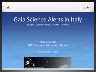 Gaia Science Alerts in  Italy Bologna, Catania, Napoli,  Teramo , …  Padova