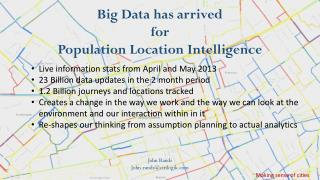 Big Data has  arrived  for  Population Location Intelligence