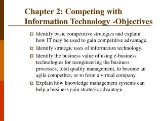 Chapter 2: Competing with Information Technology -Objectives