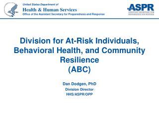Dan Dodgen, PhD Division Director HHS/ASPR/OPP