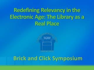 Redefining Relevancy in the Electronic Age: The Library as a Real Place