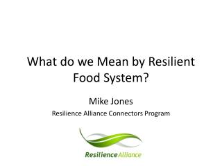 What do we Mean by Resilient Food System?