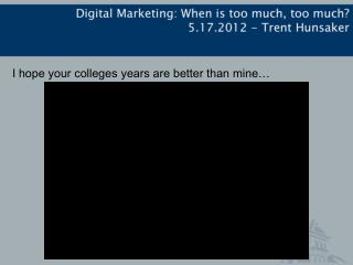 I hope your colleges years are better than mine…