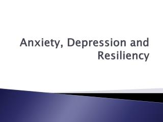 Anxiety, Depression and  Resiliency