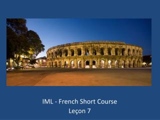 IML - French Short Course Leçon  7