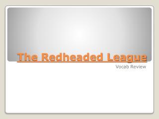 The Redheaded League
