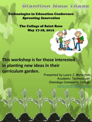 This  workshop is for those interested in planting new ideas in their curriculum garden.