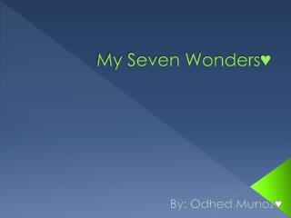 My Seven Wonders♥