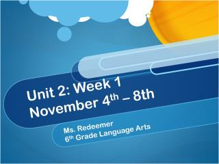 Unit 2: Week 1 November 4 th  – 8th