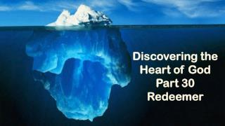 Discovering the Heart of God Part 30 Redeemer
