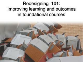 Redesigning  101: Improving learning and outcomes in foundational courses