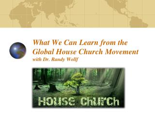 What We Can Learn from the Global House Church Movement with  Dr.  Randy Wollf
